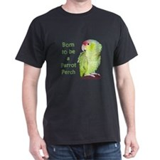Born to Be a Parrot Perch T-Shirt