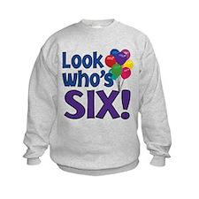 LOOK WHO'S SIX! Sweatshirt