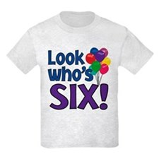 LOOK WHO'S SIX! T-Shirt