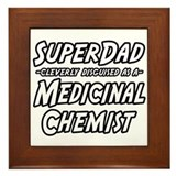 """SuperDad...Med. Chemist"" Framed Tile"