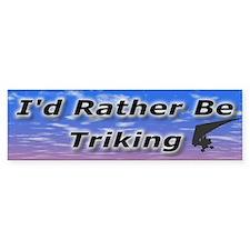 I'd Rather Be Triking Bumper Bumper Sticker