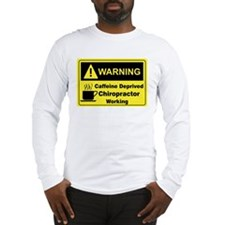 Caffeine Warning Chiropractor Long Sleeve T-Shirt