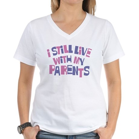 I Still Live With My Parents Women's V-Neck T-Shir