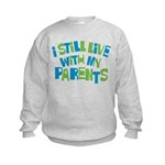 I Still Live With My Parents Kids Sweatshirt