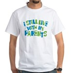 I Still Live With My Parents White T-Shirt