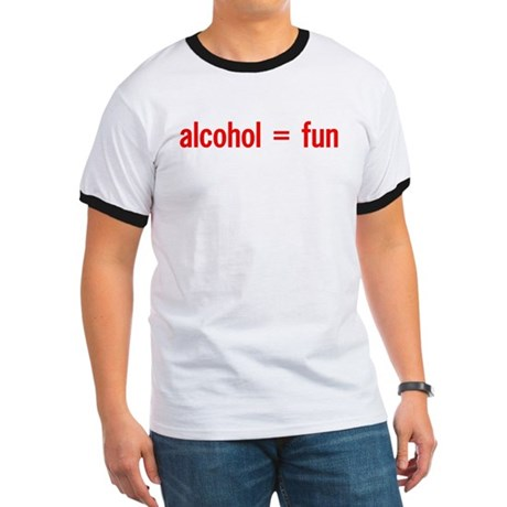 Alcohol = Fun Ringer T