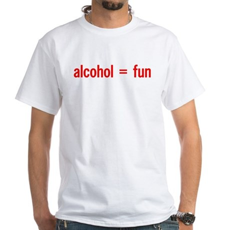 Alcohol = Fun White T-Shirt