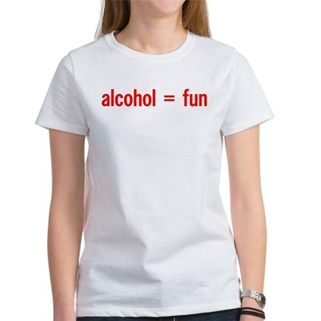 Alcohol = Fun Women's T-Shirt