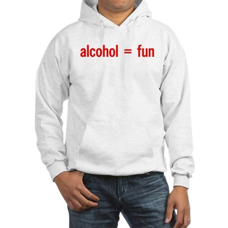 Alcohol = Fun Hooded Sweatshirt