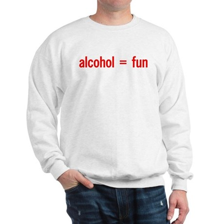 Alcohol = Fun Sweatshirt