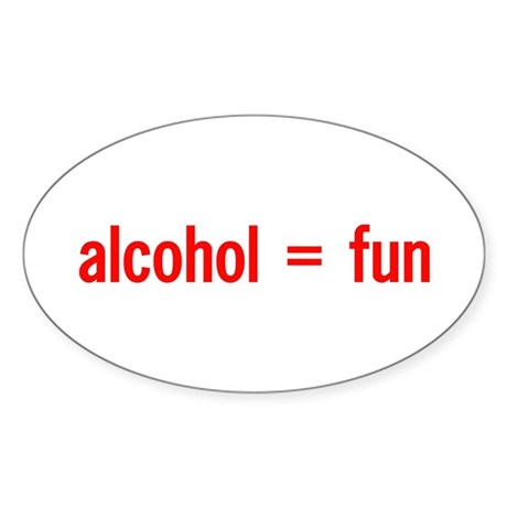 Alcohol = Fun Oval Sticker
