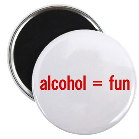 Alcohol = Fun Magnet