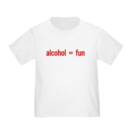 Alcohol = Fun Toddler T-Shirt