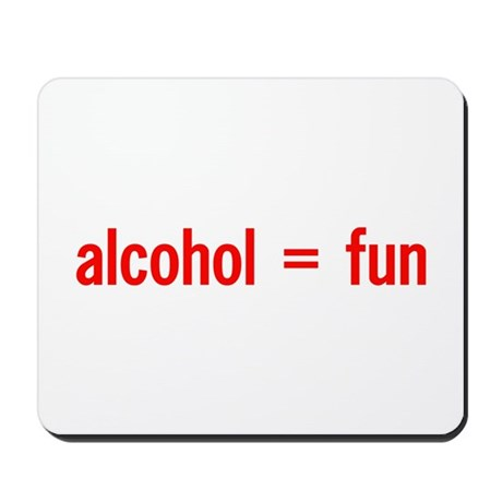 Alcohol = Fun Mousepad