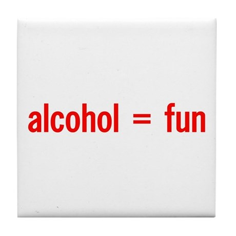 Alcohol = Fun Tile Coaster