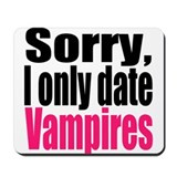 Sorry, I only date vamps Mousepad