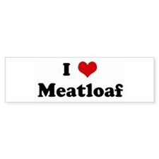I Love Meatloaf Bumper Bumper Sticker