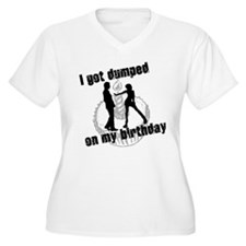 I got dumped on my birthday T-Shirt