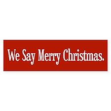 We Say Merry Christmas Bumper Sticker (10 pk)