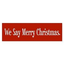 We Say Merry Christmas Bumper Bumper Sticker