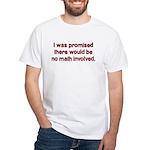 I Was Told No Math White T-Shirt