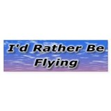 I'd Rather Be Flying Bumper Bumper Sticker