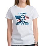 Yes We Did 11-4-2008 Women's T-Shirt