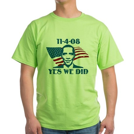 Yes We Did 11-4-2008 Green T-Shirt