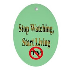 Stop Watching, Start Living Oval Ornament