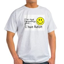 I'm Not Ignoring You, I Have Autism T-Shirt