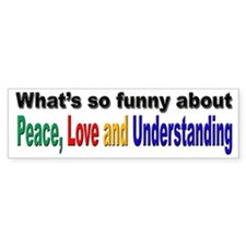 Peace, Love and Understanding Bumper Bumper Sticker