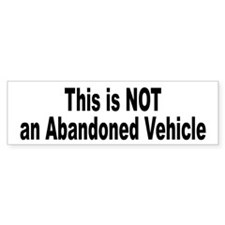 This is NOT an Abandoned Vehicle Bumper Stickers