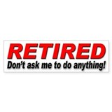Retired Bumper Sticker for Retirees