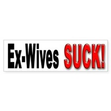Ex Wives Suck Bumper Sticker for Ex Wife haters