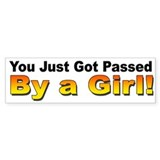 You Got Passed by a Girl Bumper Bumper Sticker
