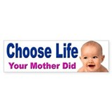 Choose Life Your Mother Did Bumper Car Sticker