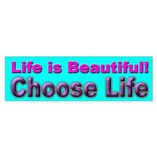 Life is Beautiful Choose Life Bumper Bumper Sticker