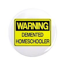 """Warning: Demented Homeschooler 3.5"""" Button"""