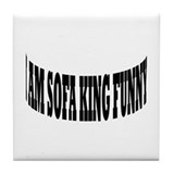 SOFA KING FUNNY Tile Coaster