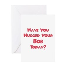 Have You Hugged Your Bob? Greeting Card