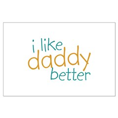 I Like Daddy Better Posters