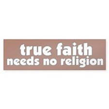 True Faith Bumper Bumper Sticker