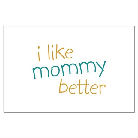 I Like Mommy Better Large Poster