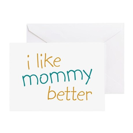 I Like Mommy Better Greeting Card