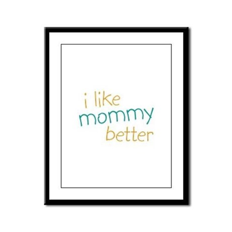 I Like Mommy Better Framed Panel Print