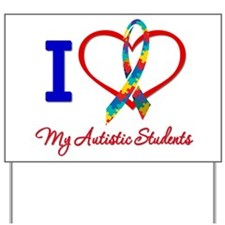 I Love My Autistic Students Yard Sign