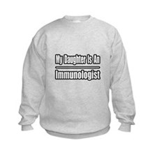 """My Daughter..Immunologist"" Sweatshirt"