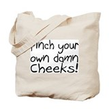 Pinch Your Own Damn Cheeks! Tote Bag