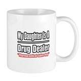 """My Daughter..Drug Dealer"" Coffee Mug"
