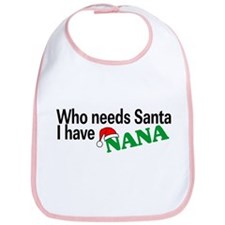 Who Needs Santa, I Have Nana Bib